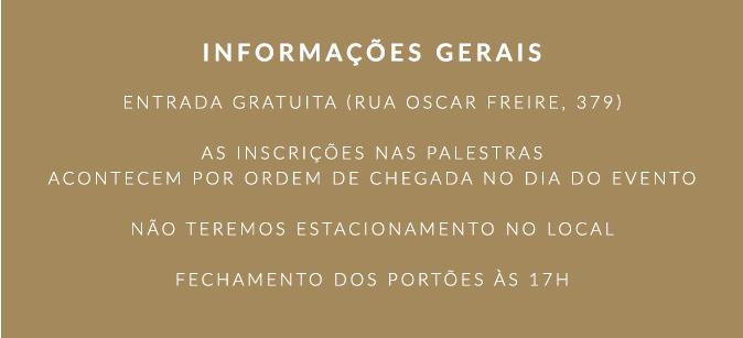 Entrada gratuita (Rua Oscar Freire, 379) As inscrições nas palestras acontecem por ordem de chegada no dia do evento Não teremos estacionamento no local Fechamento dos portões às 17h